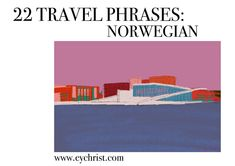 22 Travel Phrases: Norwegian – Eve Yasmin Christ Can You Help Me, Norway Travel, How Do I Get, Car Rental, Public Transport, Eve
