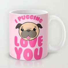 I want this mug!!!!! I Pugging Love You Mug. @Stacy Stone Stone Stone Stone Stone Bottone
