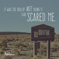 """""""It was the idea of NOT doing it that scared me."""" - Chery Strayed #WILD #WildMovie"""