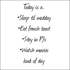 Lazy day - french toast - movies - relaxing - sleep