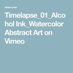Timelapse_01_Alcohol Ink_Watercolor Abstract Art on Vimeo