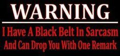 I also have a black belt in my closet.....and I'm not afraid to use it either.