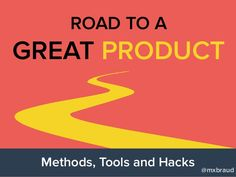 Road to a Great Product - Methods, Tools and Hacks