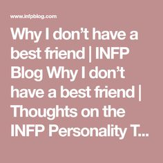 Why I don't have a best friend   INFP Blog Why I don't have a best friend   Thoughts on the INFP Personality Type from an INFP
