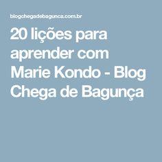 20 lições para aprender com Marie Kondo - Blog Chega de Bagunça