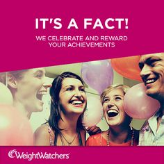 It's a Fact! At Weight Watchers we believe it's important to celebrate your weight loss successes. Small goals lead to big achievements!