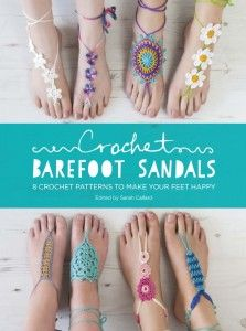 Crochet Barefoot Sandals. Very excited to have a pattern in this lovely book of summer crochet projects.