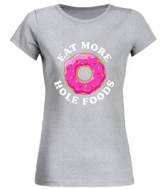 "# Eat More Hole Foods T-Shirt | White Text Foodie Donut .  Special Offer, not available in shops      Comes in a variety of styles and colours      Buy yours now before it is too late!      Secured payment via Visa / Mastercard / Amex / PayPal      How to place an order            Choose the model from the drop-down menu      Click on ""Buy it now""      Choose the size and the quantity      Add your delivery address and bank details      And that's it!      Tags: SO SWEET - Our hot and…"