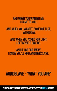 And when you wanted me, i came to you. And when you wanted someone else,  i withdrew. And when you asked for light,  i set myself on fire. And if i go far away, i know you'll find another slave.