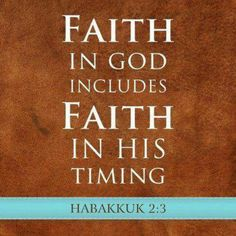 For the revelation awaits an appointed time; it speaks of the end and will not prove false. Though it linger, wait for it; it will certainly come and will not delay. (Habakkuk 2:3 NIV)