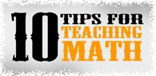 10 tips for teaching math. These are so true. My calculus professor and my algebra teacher did most of these and they were the most fun/interesting/best math classes ever.