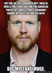 Firefly and Dollhouse were examples of Whedon being ahead of his audience.