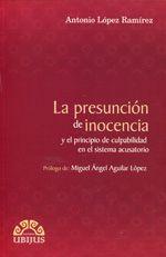 La presunción de inocencia y el principio de culpabilidad en el sistema acusatorio / Antonio López Ramírez
