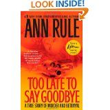 Too Late to Say Goodbye: A True Story of Murder and Betrayal by Ann Rule