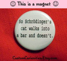 Schrodinger's cat Quantum Mechanics joke Magnet. $1.50, via Etsy.
