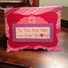 "Daughter to Father Card Valentine card for Dad by PaperTechie, $6.00 - ""To the first man I've ever loved"" is a card that was created in mind for a little girl to give to her father for Valentine's Day. However, it can be used for an older daughter, father's day or even a birthday. Or if can be for a boyfriend or spouse!"