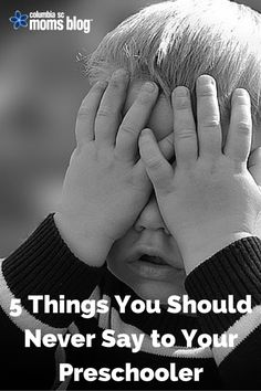 5 Things You Should Never Say to Your Preschooler | Columbia SC Moms Blog
