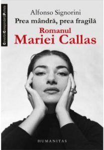 Recenzie Prea mândră prea fragilă. Romanul Mariei Callas de Alfonso Signorini