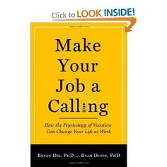Make Your Job a Calling: How the Psychology of Vocation Can Change Your Life at Work — BY Bryan J. Dik & Ryan D. Duffy.  Click for more details.
