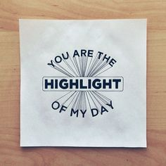 you are the highlight of my day | Sean McCabe | hand #lettering