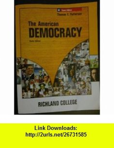 The American Democracy, 9th Edition, Texas Edition, Richland College (9780077354947) Thomas E. Patterson, Gary M. Halter , ISBN-10: 007735494X  , ISBN-13: 978-0077354947 ,  , tutorials , pdf , ebook , torrent , downloads , rapidshare , filesonic , hotfile , megaupload , fileserve
