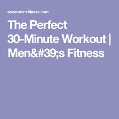 The Perfect 30-Minute Workout | Men's Fitness