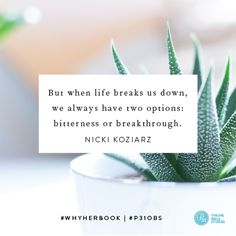 """But when life breaks us down, we always have two options: bitterness or breakthrough."" - Nicki Koziarz #WhyHer 