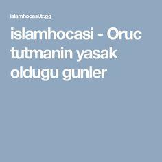 islamhocasi - Oruc tutmanin  yasak oldugu gunler