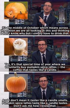 When he mocked the pumpkin craze. | 19 Times John Oliver Was The Hero We All Needed