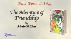 [BOOK BLITZ] #childrenbooks #kcbookpromotions The Adventure of Friendship by Adele M Lim Learn more @ https://kcbookpromotions.wordpress.com/2018/05/06/book-blitz-the-adventure-of-friendship-by-adele-m-lim/