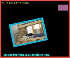 Build A Bunk Bed With Trundle 140914 - Woodworking Plans and Projects!