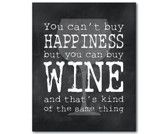 You can't buy happiness but you can buy wine and that's kind of the same thing - Typography Wall Art - 8 x 10 or 11 x 14 print