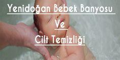Yenidoğan Bebek Banyosu Ve Cilt Temizliği