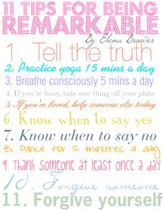 1. TELL THE TRUTH. 2. Practice yoga 15 minutes a day.... Beloved Yogi Elena Brower has shared 11 tips for being remarkable.