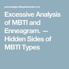 Excessive Analysis of MBTI and Enneagram. — Hidden Sides of MBTI Types