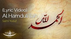 Sami Yusuf - Al Hamduli'llah (Official Lyric Video)