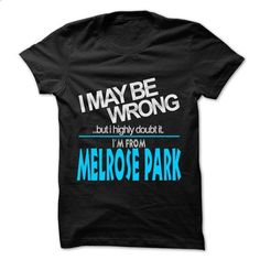 I May Be Wrong But I Highly Doubt It I am From... Melro - #country sweatshirt #embellished sweatshirt. SIMILAR ITEMS => https://www.sunfrog.com/LifeStyle/I-May-Be-Wrong-But-I-Highly-Doubt-It-I-am-From-Melrose-Park--99-Cool-City-Shirt-.html?68278