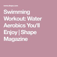 Swimming Workout: Water Aerobics You'll Enjoy | Shape Magazine