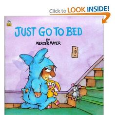 Just Go to Bed - One of the classic Little Critter picture book titles by Mercer Mayer, this simple story shows our preschool hero resisting his father's efforts to get him ready for bed. By the end of the book Little Critter's understanding father has finally succeeded in moving his energetic, imaginative son through bathtime and pyjamatime into sleeptime.