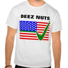 DEEZ NUTS for President 2016 Shirts
