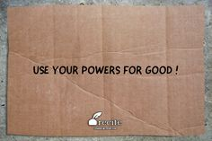 Use your powers for good ! - Quote From Recite.com #RECITE #QUOTE