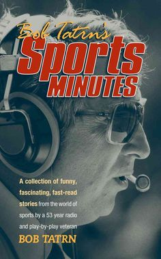 Bob Tatrn's Sports Minutes: A Collection of Funny, Fascinating, Fast-read Stories from the World of Sports by a 5...