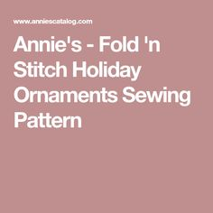 Annie's - Fold 'n Stitch Holiday Ornaments Sewing Pattern