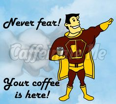Your coffee is here!