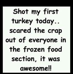 Shot my first turkey today thanksgiving happy thanksgiving thanksgiving quotes thanksgiving comments thanksgiving quote thanksgiving humor funny thanksgiving quotes Lol, Haha Funny, Funny Stuff, Funny Things, Funny Shit, Random Stuff, Redneck Humor, Funny Quotes, Funny Memes