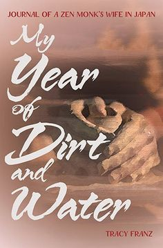 Encore -- My year of dirt and water : journal of a Zen monk's wife in japan / Tracy Franz. Water Journal, Study Japanese, Japanese Temple, Good New Books, Ebook Pdf, Teaching English, Love Book, Books To Read, Zen