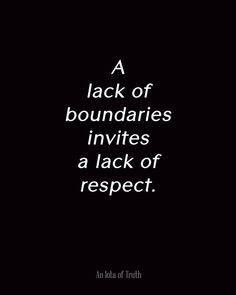 A lack of boundaries invites a lack of respect. #quote #quoteoftheday #quotes #inspiration