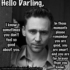 """You are smart. And you are far braver than you know. I don't usually go for the """"Hello Darling."""" memes, but this one I like. Tom Hiddleston Quotes, Tom Hiddleston Loki, Loki Whispers, Loki Imagines, Toms, You Are Smart, Thomas William Hiddleston, Pep Talks, Loki Laufeyson"""