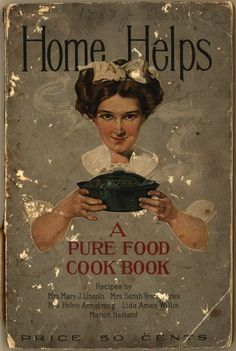Home Helps: A Pure Food Cook Book – 1910  While created to help promote Cottolene, a shortening made from cottonseed oil and beef suet, this cookbook covers everything, including a number of recipes that do not require shortening.