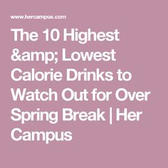 The 10 Highest & Lowest Calorie Drinks to Watch Out for Over Spring Break | Her Campus